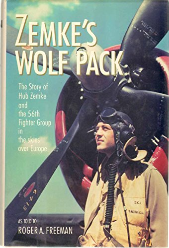 Zemke's Wolf Pack: The Story of Hub Zemke and the 56th fighter Group in the Skies Over Europe (...