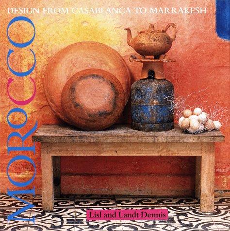 Morocco: Design from Casablanca to Marrakesh: Dennis, Lisl and Landt