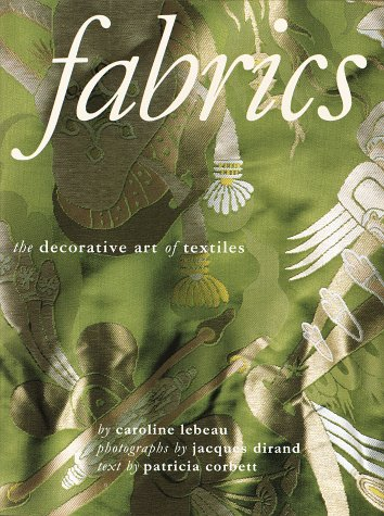 Fabrics. The decorative art of textiles.: Lebeau, Caroline / Dirand, Jaques / Corbett, Patricia