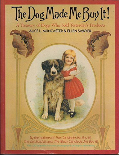 The Dog Made Me Buy It: Muncaster, Alice and Sawyer, Ellen