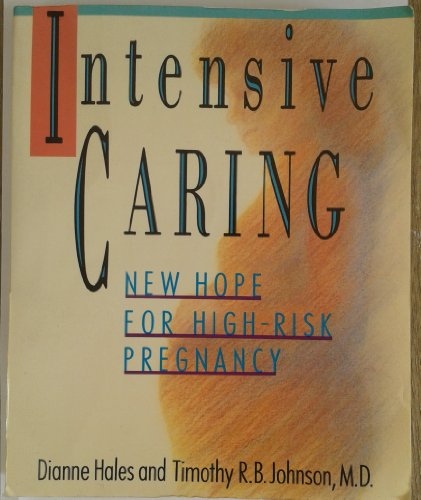 Intensive Caring: Dianne Hales and Timothy R.B. Johnson, M New Hope for High-Risk Pregnancy (0517574772) by Dianne Hales