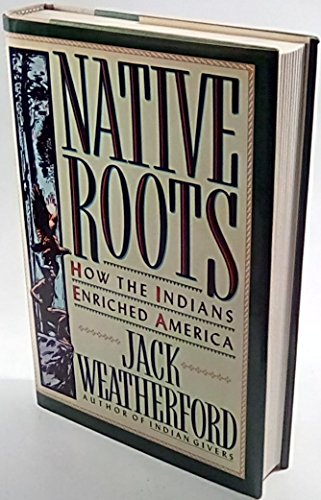 Native Roots: How the Indians Enriched America [Autographed]: Weatherford, Jack