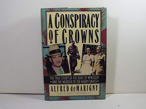 A Conspiracy Of Crowns The True Story Of The Duke Of Windsor And The Murder Of Sir Harry Oakes