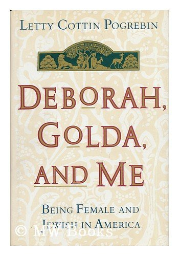Deborah, Golda, and Me: Being Female and Jewish in America: Pogrebin, Letty Cottin
