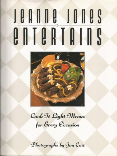 Jeanne Jones Entertains: Cook It Light Menus For Every Occasion