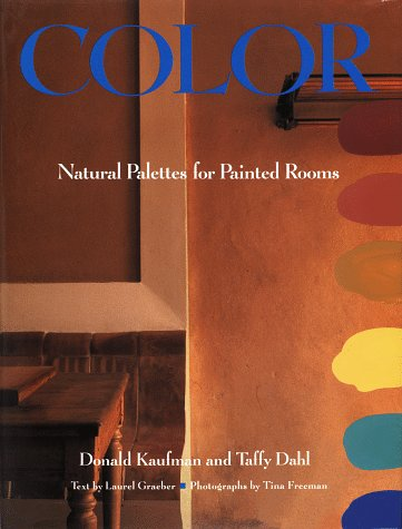 Color: Natural Palettes for Painted Rooms: Kaufman, Donald; Dahl, Taffy
