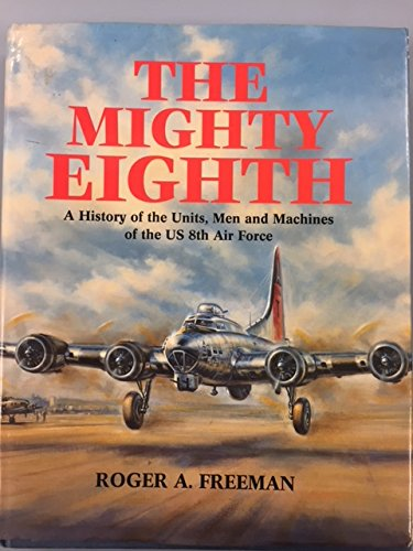 9780517576915: The Mighty Eighth (A History of the Units, Men and Machines of the Us 8th Air Force)