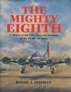 The Mighty Eighth: a history of the Units, Men and Machines of the U.S. 8th Air Force