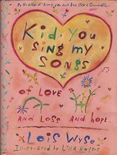 Kid, You Sing My Songs of Love,: Wyse, Lois
