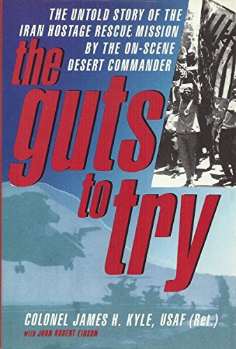 9780517577141: The Guts to Try: The Untold Story of the Iran Hostage Rescue Mission by the On-scene Desert Commander