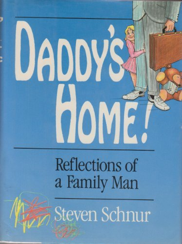 Daddy's home! - Reflections of a Family Man: Schnur, Steven