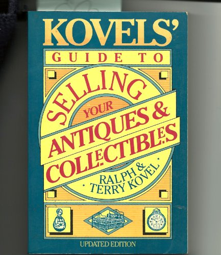 9780517580080: Kovels' Guide To Selling Your Antiques And Collectibles -updated (Kovel's Guide to Selling, Buying, and Fixing Your Antiques and Collectibles)