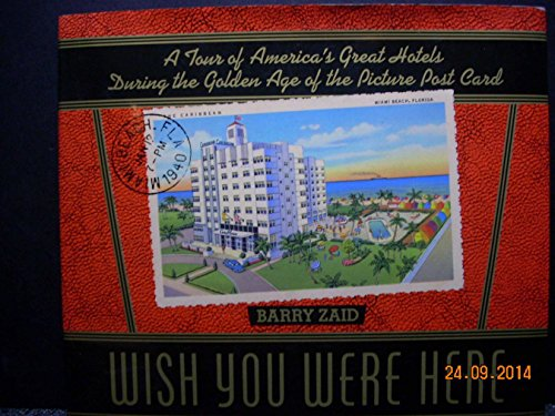 9780517580097: Wish You Were Here: A Tour of America's Great Hotels During the Golden Age of the Picture Post Card