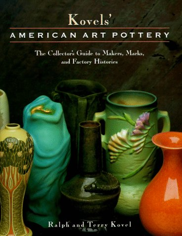 Kovels' American Art Pottery: The Collector's Guide to Makers, Marks, and Factory ...