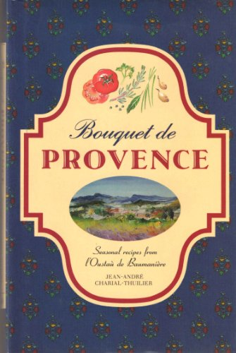 9780517580455: Bouquet De Provence: Seasonal Recipes from L'Oustau De Baumaniere