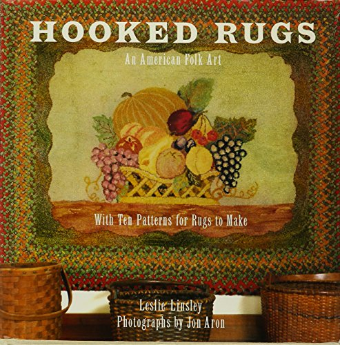 HOOKED RUGS: An American Folk Art:With Ten Patterns for Rugs to Make: Linsley, Leslie