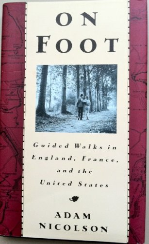 On Foot: Guided Walks in England, France and the U.S. (0517581744) by Nicolson, Adam