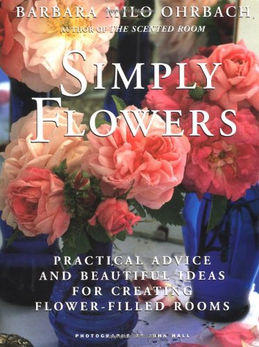 9780517581834: Simply Flowers: Practical Advice and Beautiful Ideas for Creating Flower-Filled Rooms