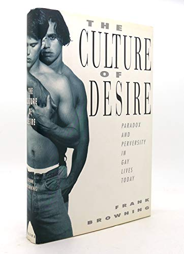 The Culture of Desire: Paradox and Perversity in Gay Lives Today: Browning, Frank