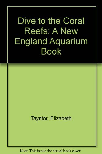 Dive to the Coral Reefs: Elizabeth Tayntor; Paul Erickson; Les Kaufman