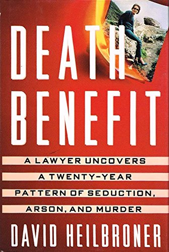 9780517582848: Death Benefit: A Lawyer Uncovers a 20-year Pattern of Seduction, Arson and Murder