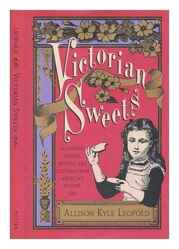 9780517583142: Victorian Sweets: Authentic Treats, Recipes, and Customs from America's Bygone Era