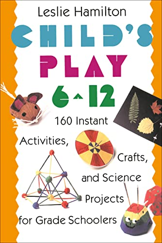 9780517583548: Child's Play (6-12): 160 Instant Activities, Crafts, and Science Projects for Grade Schoolers