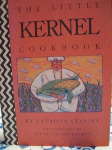 The Little Kernel Cookbook. Illustrations by Jennie Oppenheimer: Stapley, Patricia