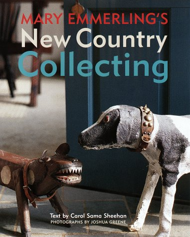 Mary Emmerling's New Country Collecting: Emmerling, Mary Ellisor; Greene, Joshua; Sheehan, ...