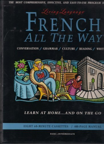 9780517583685: French All The Way: Learn at Home and On the Go (The Living Language Series): Book and Cassettes
