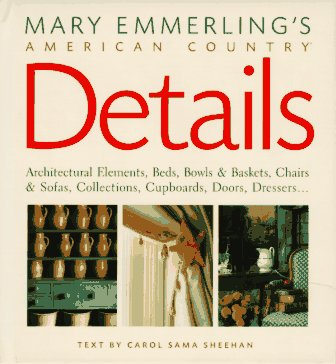 Mary Emmerling's American Country Details: Architectural Elements, Beds, Bowls and Baskets, ...