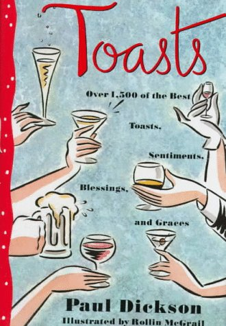 Toasts: Over 1,500 Of the Best Toasts, Sentiments, Blessings, and Graces (0517584123) by Paul Dickson