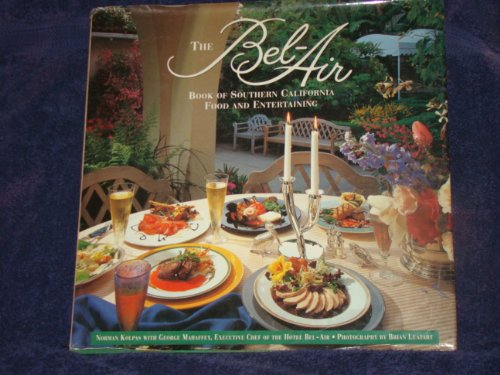 The Bel-Air [Hotel] Book of Southern California Food and Entertaining