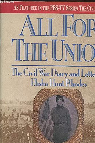 ALL FOR THE UNION. The Civil War Diary and Letters. Edited by Robert Hunt Rhodes. Foreword by Geo...