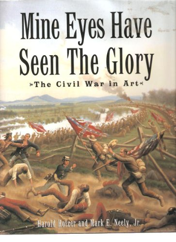 Mine Eyes Have Seen the Glory: The Civil War in Art.: HOLZER, Harold, and NEELY, Mark E., Jr.