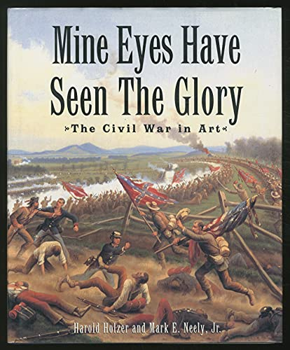 Mine Eyes Have Seen the Glory: The Civil War in Art: HOLZER, Harold, and NEELY, Mark E., Jr.