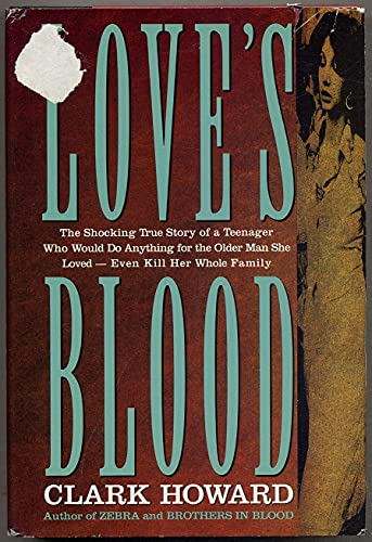 Love's Blood The Shocking True Story Of A: Teenager Who Would Do Anything for the Older Man ...