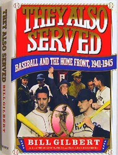 They Also Served Baseball and the Home Front, 1941-1945: Gilbert, Bill
