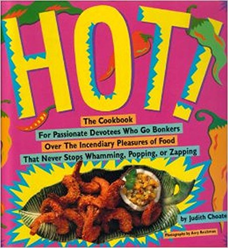 9780517585290: Hot: The Cookbook for Passionate Devotees Who Go Bonkers over the Incendiary Pleasures of Food That Never Stops Whamming, Popping, or Zapping