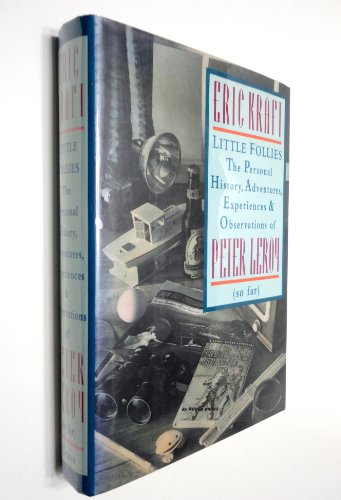 Little Follies: The Personal History, Adventures, Experiences & Observations of Peter Leroy (So...