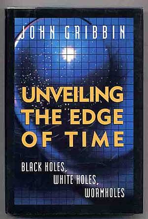 9780517585917: Unveiling The Edge Of Time: Black Holes, White Holes, and Worm Holes
