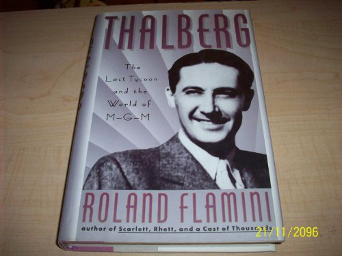 Thalberg: The Last Tycoon and the World of M-G-M: Flamini, Roland