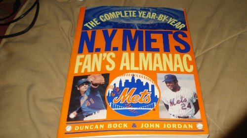The Complete Year-By-Year N.Y. Mets Fan's Almanac: Jordan, John; Bock, Duncan