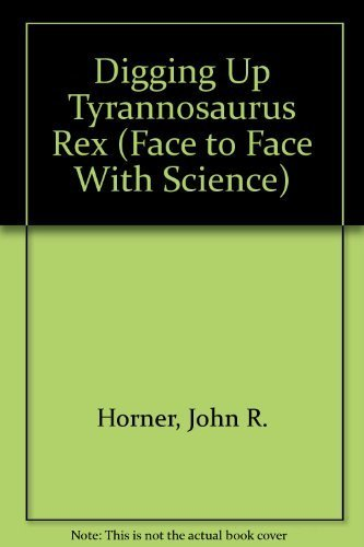 9780517587836: DIGGING UP TYRANNOSAURUS REX (Face to Face With Science)