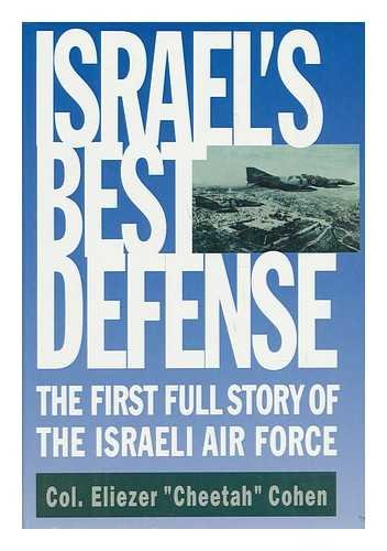 Israel's Best Defense: The First Full Story of the Israeli Air Force: Cohen, Eliezer