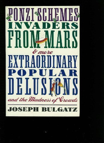 Ponzi Schemes, Invaders From Mars & More Extraordinary Popular Delusions