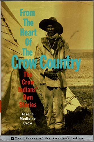 From The Heart Of The Crow Country: The Crow Indians' Own Stories (Library of the American ...