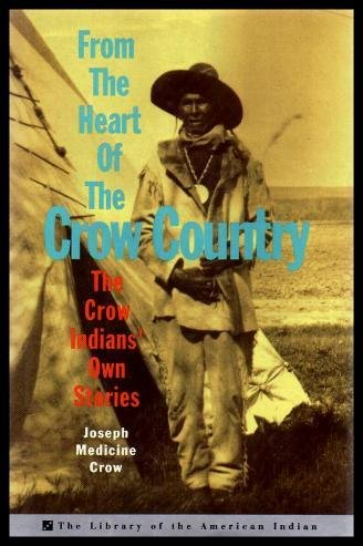 9780517588390: From The Heart Of The Crow Country: The Crow Indians' Own Stories (Library of the American Indian)