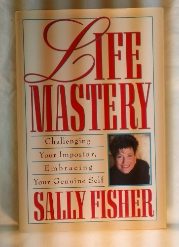 Life Mastery: Challenging Your Impostor, Embracing Your: Fisher, Sally