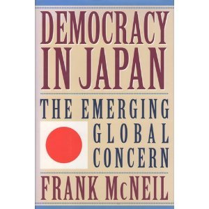 Democracy in Japan: The Emerging Global Concern: McNeil, Frank